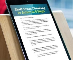 Shift from Thinking to Action in 6 Steps